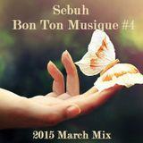 Sebuh - Bon Ton Musique #4 (2015 March Mix)