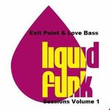 Exit Point & Love Bass Liquid Funk Sessions Volume 1