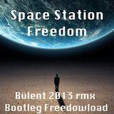 Space Station Freedom - Bülent 2013 rmx  - Bootleg-Freedowload