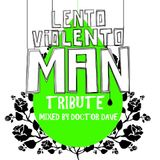 Tribute to LENTO VIOLENTO MAN by Doctor Dave