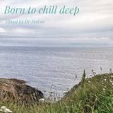Born to chill deep