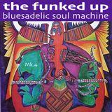 The Funked Up Bluesadelic Soul Machine Mk.4