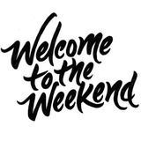 WELCOME TO THE WEEKEND 5