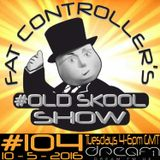 #OldSkool Show #104 with DJ Fat Controller 10th May 2016