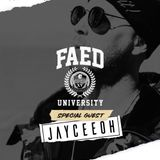 FAED University Episode 49 featuring Jayceeoh - 03.20.19