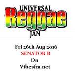 Fri 26th Aug 2016 Senator B on The Universal Reggae Jam_Vibesfm.net