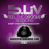 B-LIV Presents FEEL THE GROOVE Episode #4 Live from HouseStationRadio.com / Italy