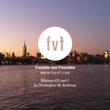 Freunde von Freunden Mixtape #21 pt. 1 by Chris Ambrose