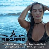 Regard ♦ The Best Of Vocal Nu Disco Deep House Music Chill Out Summer 13-06-17 ♦ Mix By Regard