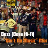 """Buzz (Boss Hi-Fi) """"Ain't No Music"""" Mix"""