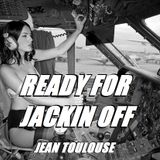 "Jean presents ""READY FOR JACKIN OFF - 253"""