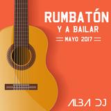 Rumbatón y a bailar Mayo 2017 - Alba Dj