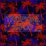 Tropical K-POP MIX