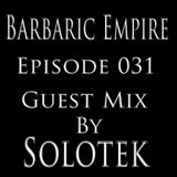 Barbaric Empire 031 (Guest Mix By Solotek)