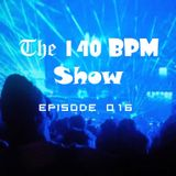 THE 140 BPM SHOW - Episode 016