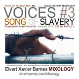 VOICES 3:  SONG OF SLAVERY Progressive House / trance (Black History Month) February 2010 Mix