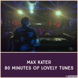 Max Kater - 80 Minutes of lovely tunes