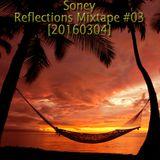 Soney - Reflections Mixtape #03 [20160304]