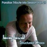 Big Bud - Structured Chaos (Parallax Tribute Mix Session Vol. 21)