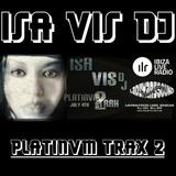 Platinvm Trax 2 by Isa Vis DJ! Ibiza Live Radio, 2015 July 4th