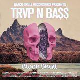 Black Skull Recordings Presents #050 TRVP N BA$$