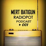 Mert Batigun - Radiopot Podcast#001