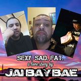 Sexy. Sad. Fat. A love story by Jai Bay Bae