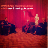 Twin Peaks Soundtrack Design Mix 8: Misc & Missing Pieces Mix