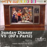 DJ J-Finesse Presents...Sunday Dinner V.5 (A Retrospective of Classic 80's Pop Hits!!!!)