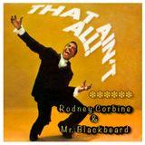 That Ain't All! (Rodney Corbine & Mr.Blackbeard)