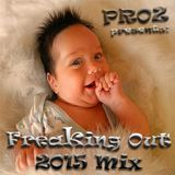 DJ PROZ - Freaking Out 2015 Mix