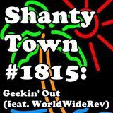Shanty Town #1815: Geekin' Out (feat. WorldWideRev)