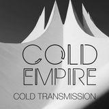 "COLD TRANSMISSION presents ""COLD EMPIRE"" 11.06.18 (no. 34)"