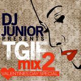 DJ JUNIOR - T.G.I.F MIX 2 (VALENTINE'S DAY)