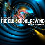 DJ RIVITHEAD - THE OLD SCHOOL REWIND 80's EDITION OCT 2018