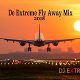 De Extreme Fly Away Mix 2018