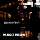 Pieces Of Me (DK FROST MIXOLOGY)