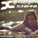 Criss Code - Come on Sunshine