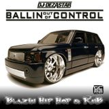 BALLIN OUT OF CONTROL VOL. 1 | MIXED BY DJ DEZASTAR