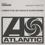 Subradio 06 Mar 2015 / A tribute to the jazz catalog of Atlantic Records