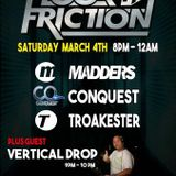 Floor Friction with Madders, Vertical Drop, Conquest & Troakester 04.03.2017