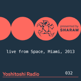 Sharam - Yoshitoshi Radio 032 (Live at Space Miami 2013) - 10-Mar-2018
