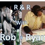 R&R w/ Rob and Ryan: Episode 4