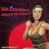 Mixtape #7: Killer Robots must be stopped