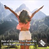 Best of Amazing Chill Music Mix 2016 ★ Mixed by Eric Clapman