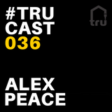 TRUcast 036 - Alex Peace