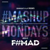 #MashupMonday 2 Mixed By F#Mad