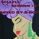 SOULFUL SESSION #19, MIXED BY B-BOP, 1/8/2017