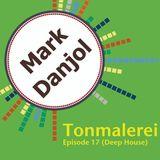 Tonmalerei - Episode 17 (Deep House)
