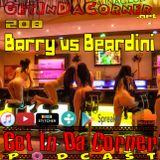Barry vs Beardini - Get In Da Corner podcast 208